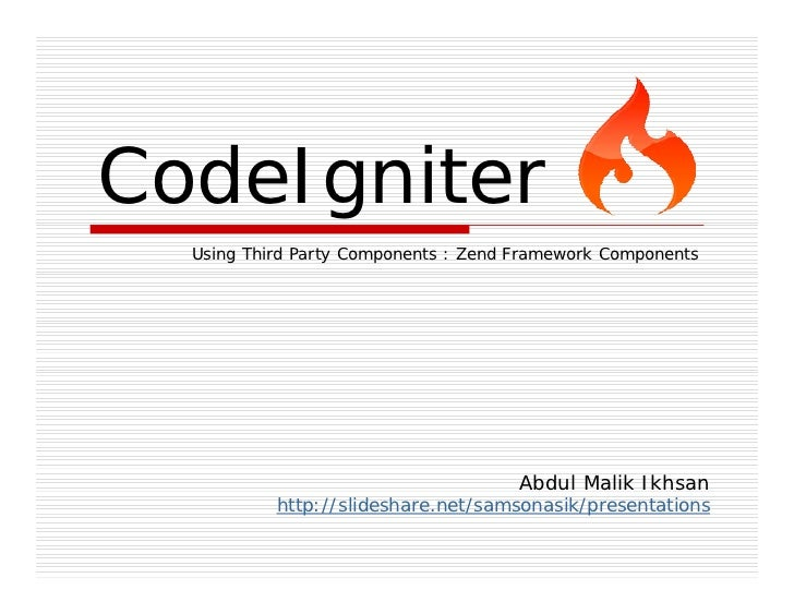 CodeIgniter  Using Third Party Components : Zend Framework Components                                      Abdul Malik Ikh...