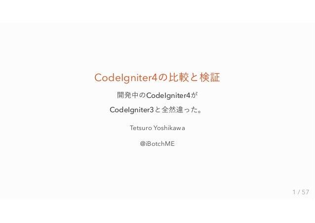CodeIgniter4 CodeIgniter4 CodeIgniter3 Tetsuro Yoshikawa @iBotchME 1 / 57