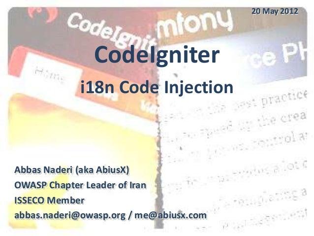 20 May 2012               CodeIgniter             i18n Code InjectionAbbas Naderi (aka AbiusX)OWASP Chapter Leader of Iran...