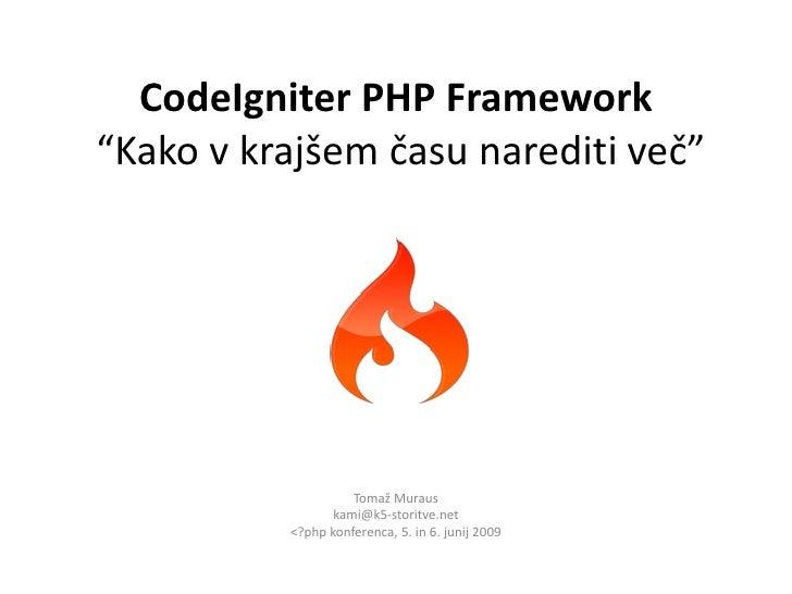 """CodeIgniter PHP Framework """"Kako v krajšem času narediti več""""                         Tomaž Muraus                  kami@k5..."""