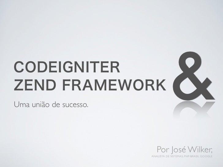 CODEIGNITERZEND FRAMEWORKUma união de sucesso.                                   &                           Por José Wilk...