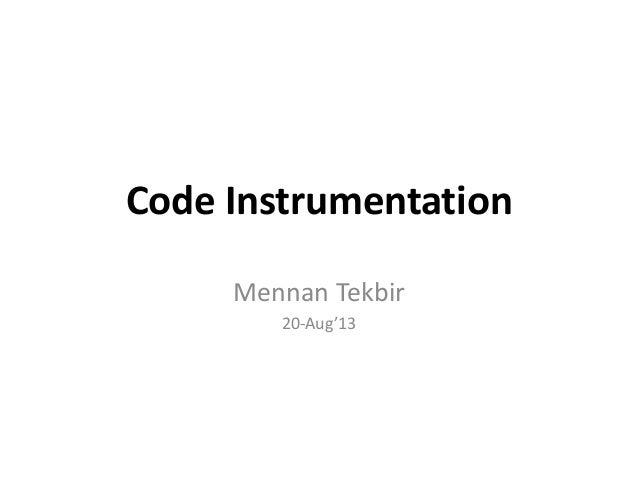 Code Instrumentation Mennan Tekbir 20-Aug'13