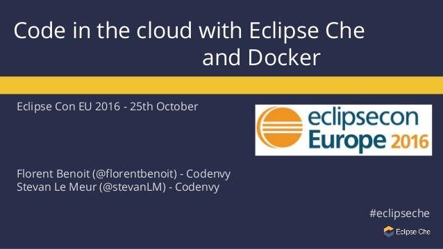 Eclipse Con EU 2016 - 25th October Florent Benoit (@florentbenoit) - Codenvy Stevan Le Meur (@stevanLM) - Codenvy #eclipse...