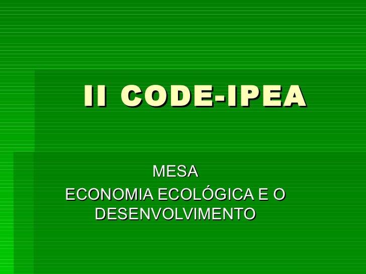 II CODE-IPEA MESA ECONOMIA ECOLÓGICA E O DESENVOLVIMENTO