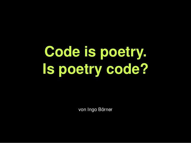 Code is poetry. Is poetry code? von Ingo Börner