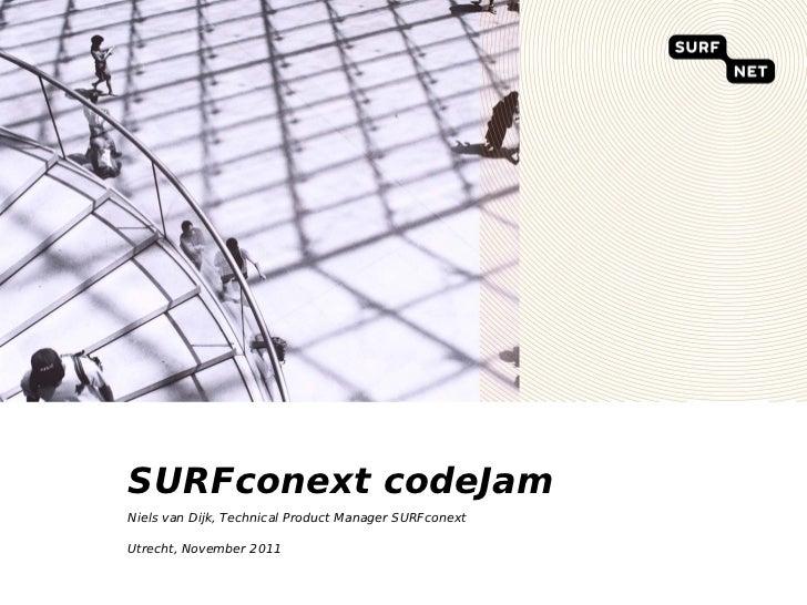 SURFconext codeJamNiels van Dijk, Technical Product Manager SURFconextUtrecht, November 2011