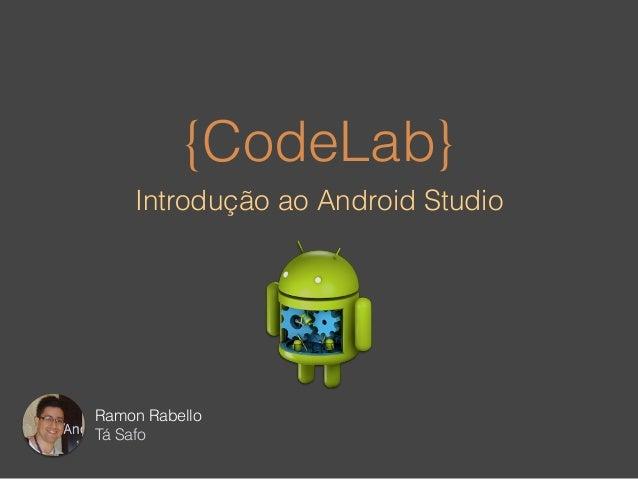 {CodeLab}  Introdução ao Android Studio  Ramon Rabello  Tá Safo