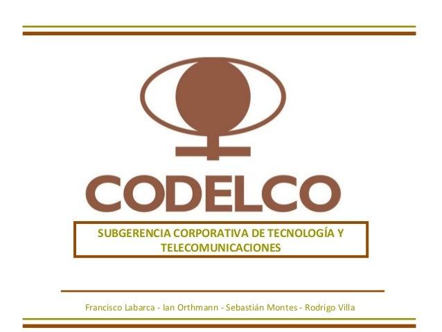 SUBGERENCIA CORPORATIVA DE TECNOLOGÍA Y            TELECOMUNICACIONESFrancisco Labarca - Ian Orthmann - Sebastián Montes -...