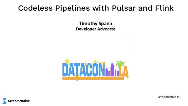 streamnative.io Codeless Pipelines with Pulsar and Flink Timothy Spann Developer Advocate