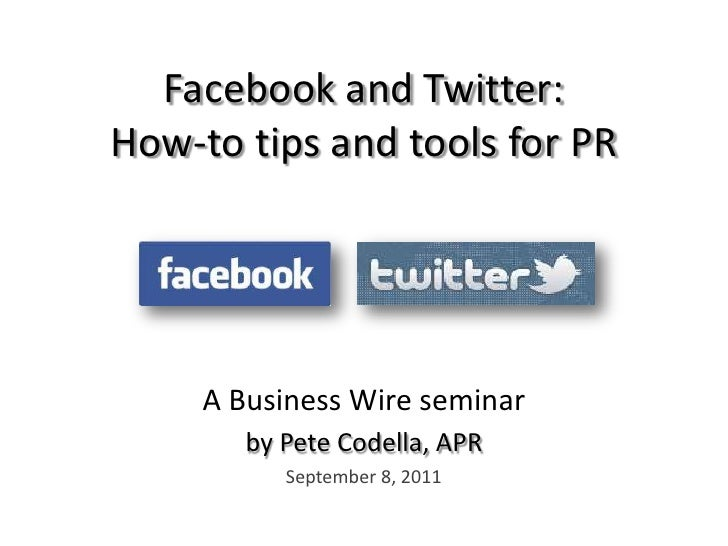 Facebook and Twitter:How-to tips and tools for PR<br />A Business Wire seminar<br />by Pete Codella, APR<br />September 8,...