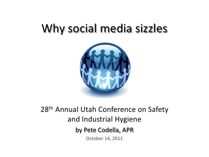 Why social media sizzles<br />28th Annual Utah Conference on Safetyand Industrial Hygiene<br />by Pete Codella, APR<br />O...