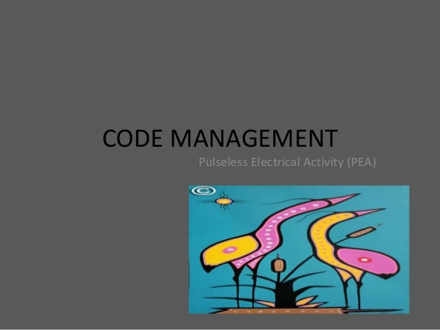 CODE MANAGEMENT Pulseless Electrical Activity (PEA)