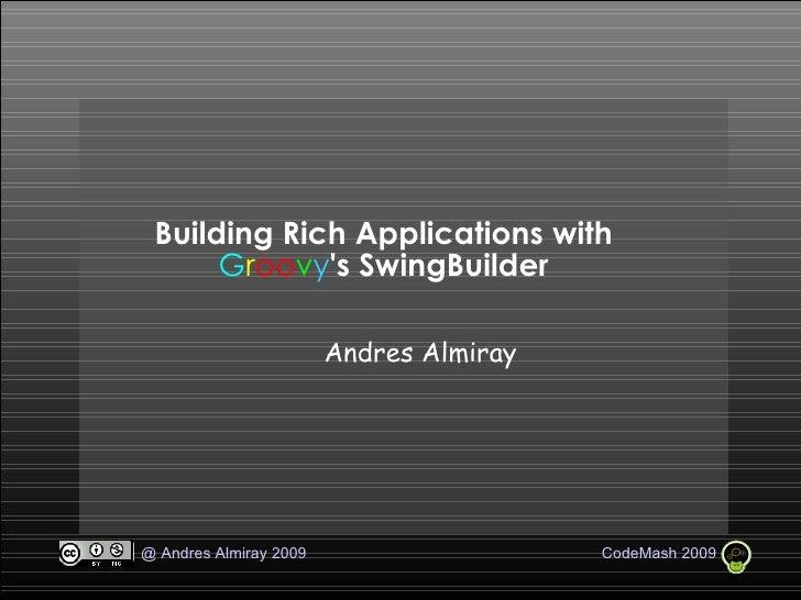 Building Rich Applications with  G r oo v y 's SwingBuilder <ul><ul><li>Andres Almiray </li></ul></ul>