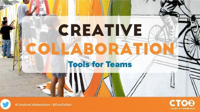 #CreativeCollaboration / @DocOnDev Creative Collaboration Tools for Teams