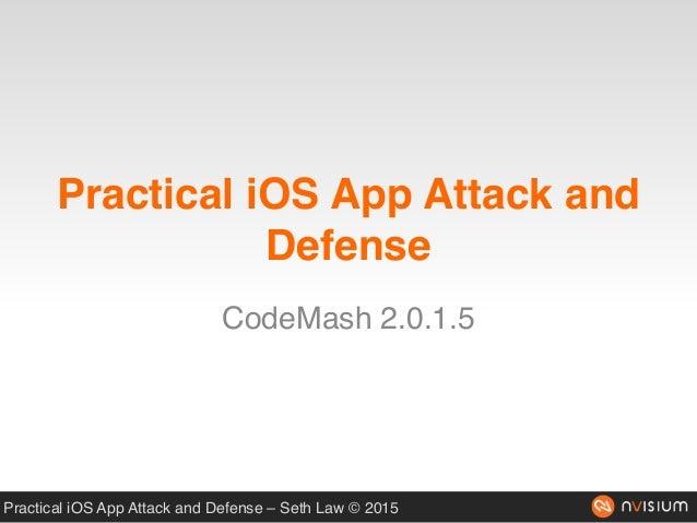 Practical iOS App Attack and Defense – Seth Law © 2015 Practical iOS App Attack and Defense CodeMash 2.0.1.5