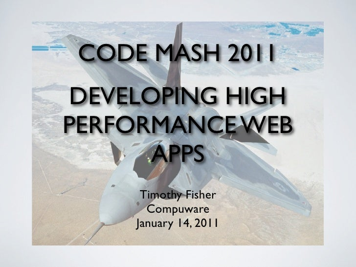 CODE MASH 2011 DEVELOPING HIGHPERFORMANCE WEB       APPS      Timothy Fisher       Compuware     January 14, 2011