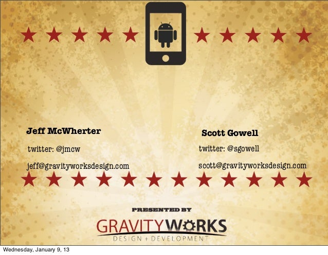 Jeff McWherter                Scott Gowell        twitter: @jmcw                twitter: @sgowell        jeff@gravityworks...
