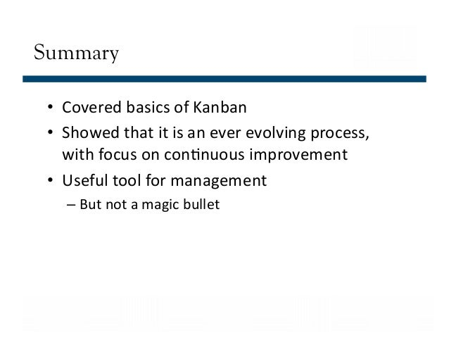 is kanban is not a magic bullet Scrum is not the silver bullet they hoped for so some look for the next shiny thingand discover kanban by now, a number of these organisations have also dumped kanban in search of something easier.