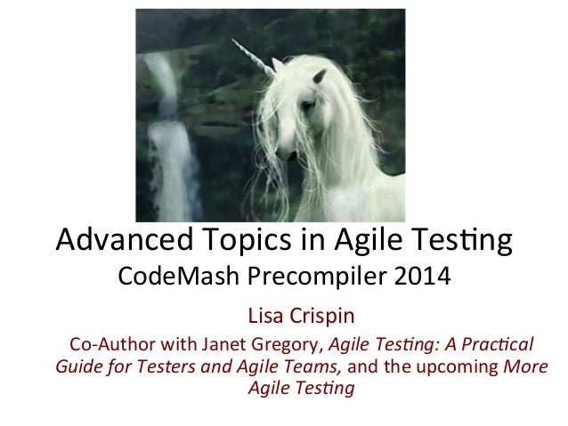 Advanced  Topics  in  Agile  Tes0ng   CodeMash  Precompiler  2014   Lisa  Crispin   Co-‐Author  wit...
