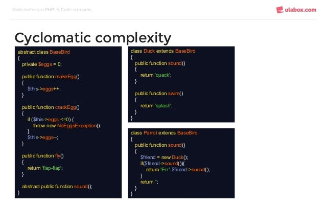 Code metrics in PHP: 5. Code semantic Cyclomatic complexity abstract class BaseBird { private $eggs = 0; public function m...