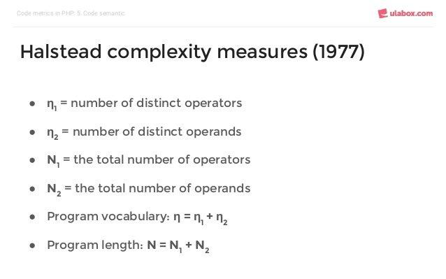 ● η1 = number of distinct operators ● η2 = number of distinct operands ● N1 = the total number of operators ● N2 = the tot...