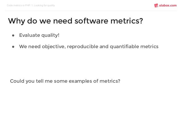 ● Evaluate quality! ● We need objective, reproducible and quantifiable metrics Could you tell me some examples of metrics?...