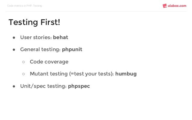 ● User stories: behat ● General testing: phpunit ○ Code coverage ○ Mutant testing (=test your tests): humbug ● Unit/spec t...
