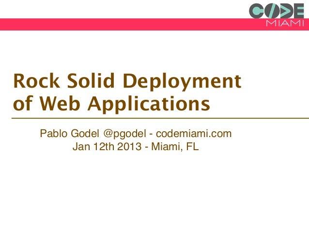 Rock Solid Deploymentof Web Applications  Pablo Godel @pgodel - codemiami.com        Jan 12th 2013 - Miami, FL