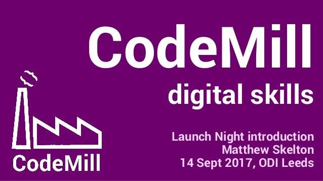 CodeMill digital skills Launch Night introduction Matthew Skelton 14 Sept 2017, ODI Leeds