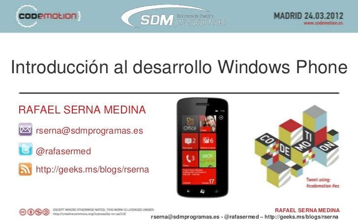 Introducción al desarrollo Windows PhoneRAFAEL SERNA MEDINA   rserna@sdmprogramas.es   @rafasermed   http://geeks.ms/blogs...