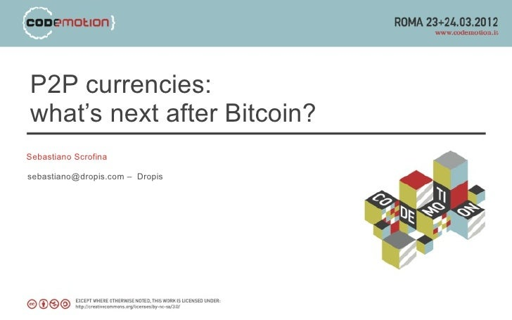 P2P currencies:what's next after Bitcoin?Sebastiano Scrofinasebastiano@dropis.com – Dropis