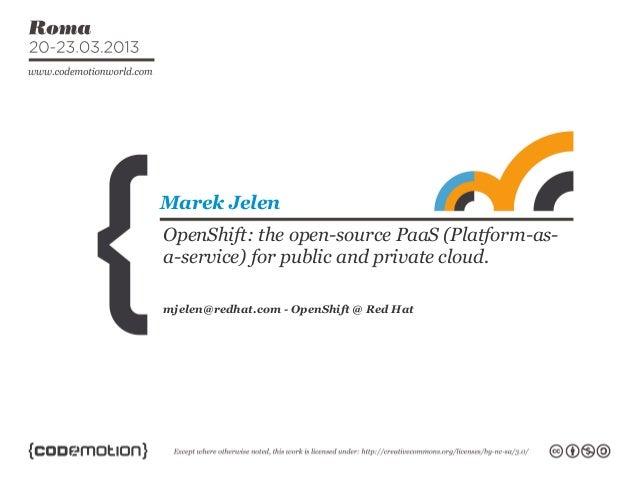 mjelen@redhat.com - OpenShift @ Red Hat Marek Jelen OpenShift: the open-source PaaS (Platform-as- a-service) for public an...