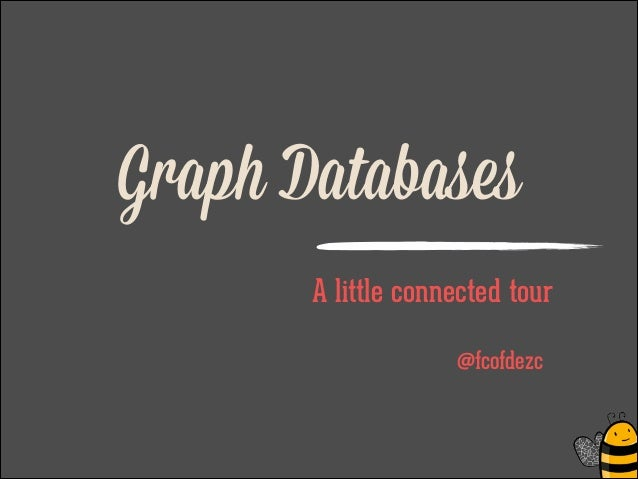 Graph Databases A little connected tour ! @fcofdezc