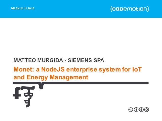 Matteo Murgida - Monet: a NodeJS enterprise system for IoT and Energy…