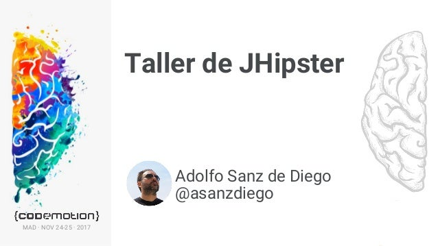 MAD � NOV 24-25 � 2017 Taller de JHipster 1 Adolfo Sanz de Diego @asanzdiego