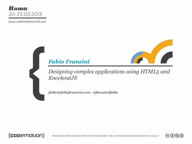 Fabio FranziniDesigning complex applications using HTML5 andKnockoutJSfabio@fabiofranzini.com - @franzinifabio