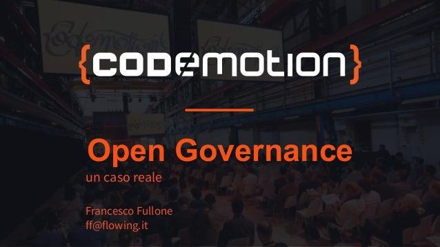 Open Governance un caso reale Francesco Fullone ff@flowing.it