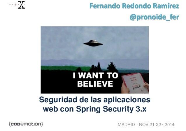 Fernando Redondo Ramírez  @pronoide_fer  Seguridad de las aplicaciones  web con Spring Security 3.x  MADRID · NOV 21-22 · ...