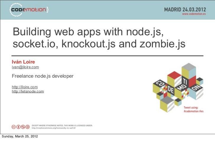 Building web apps with node.js,      socket.io, knockout.js and zombie.js      Iván Loire      ivan@iloire.com      Freela...