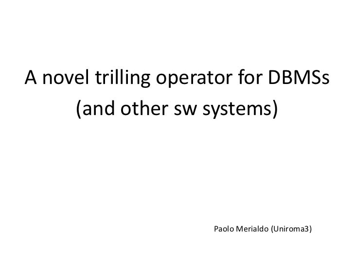 A novel trilling operator for DBMSs     (and other sw systems)                     Paolo Merialdo (Uniroma3)