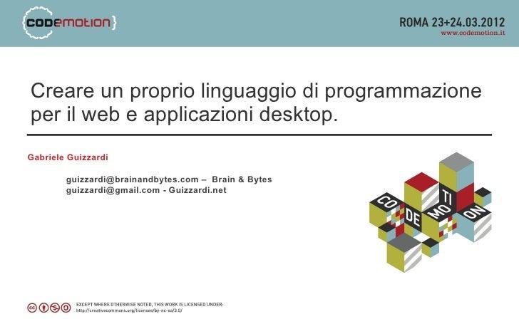 Creare un proprio linguaggio di programmazioneper il web e applicazioni desktop.Gabriele Guizzardi        guizzardi@braina...