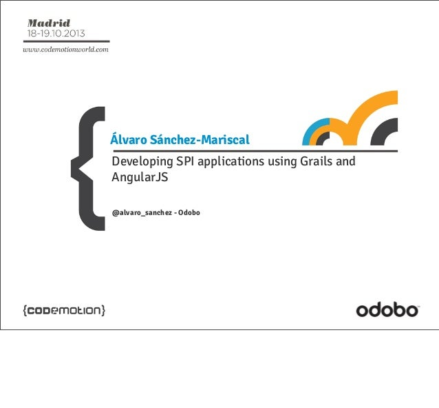 Álvaro Sánchez-Mariscal Developing SPI applications using Grails and AngularJS @alvaro_sanchez - Odobo