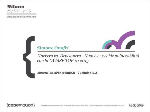 Simone Onofri Hackers vs. Developers - Nuove e vecchie vulnerabilità con la OWASP TOP 10 2013 simone.onofri@techub.it - Te...
