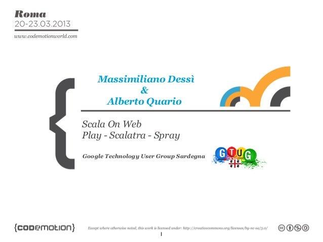 Massimiliano Dessì           &     Alberto QuarioScala On WebPlay - Scalatra - SprayGoogle Technology User Group Sardegna ...