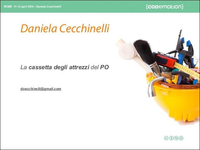 ROME 11-12 april 2014 - Daniela Cecchinelli Daniela Cecchinelli dcecchinelli@gmail.com La cassetta degli attrezzi del PO