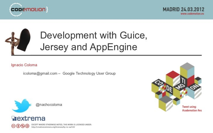 Development with Guice,                 Jersey and AppEngineIgnacio Coloma      icoloma@gmail.com – Google Technology User...