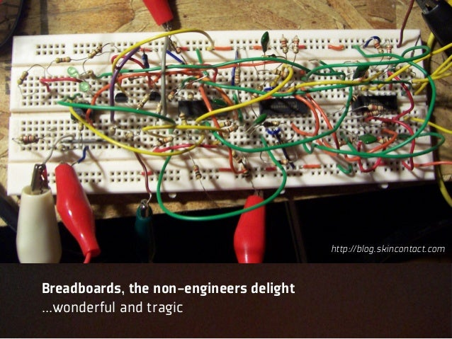 http://blog.skincontact.comBreadboards, the non-engineers delight...wonderful and tragic