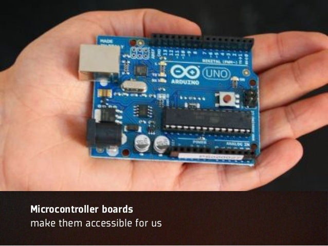 Arduino UNOMicrocontroller boardsmake them accessible for us