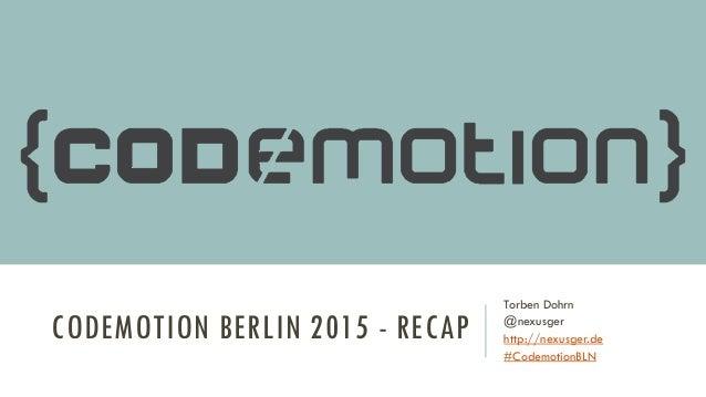 CODEMOTION BERLIN 2015 - RECAP Torben Dohrn @nexusger http://nexusger.de #CodemotionBLN