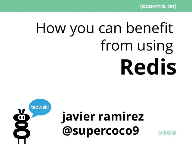 javier ramirez @supercoco9 How you can benefit from using Redis